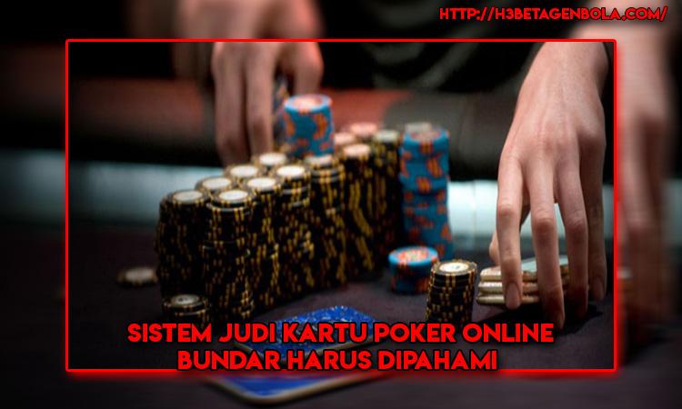 Sistem Judi Kartu Poker Online Bundar Harus Dipahami
